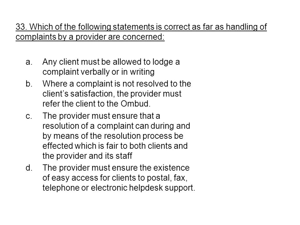 33. Which of the following statements is correct as far as handling of complaints by a provider are concerned:
