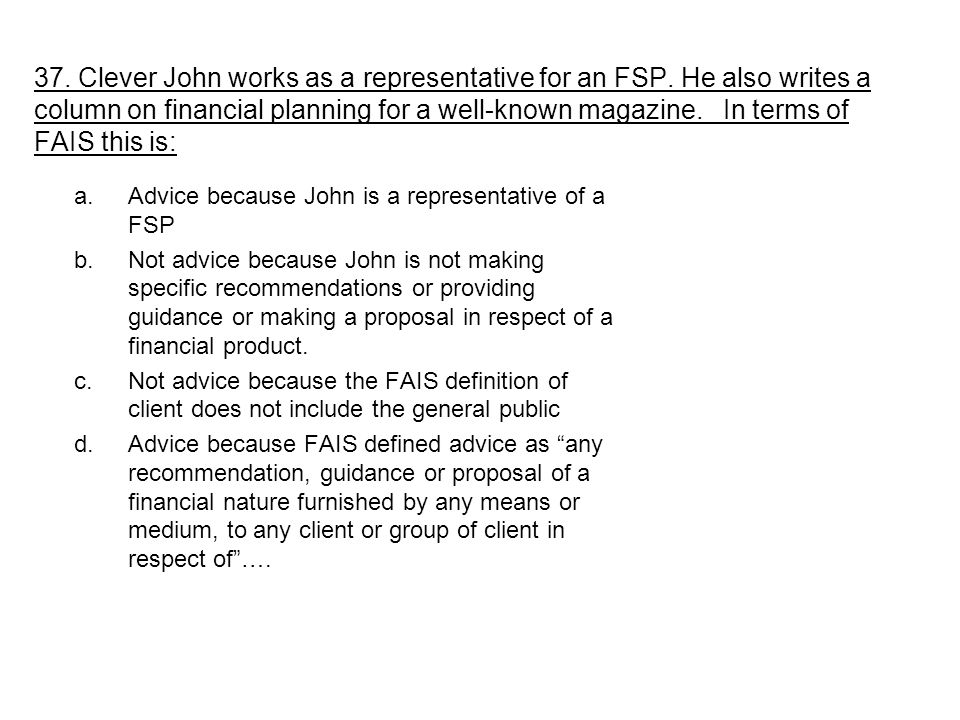 37. Clever John works as a representative for an FSP