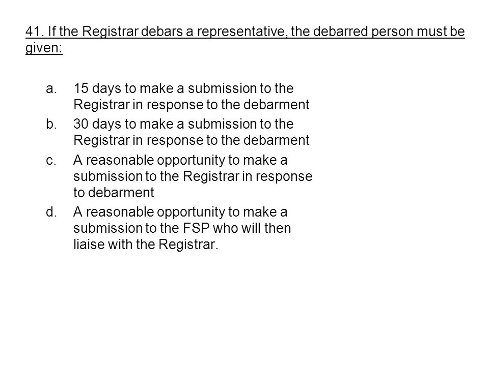 41. If the Registrar debars a representative, the debarred person must be given: