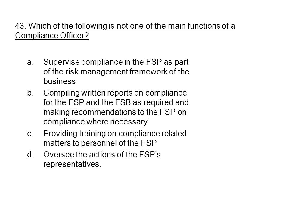 43. Which of the following is not one of the main functions of a Compliance Officer