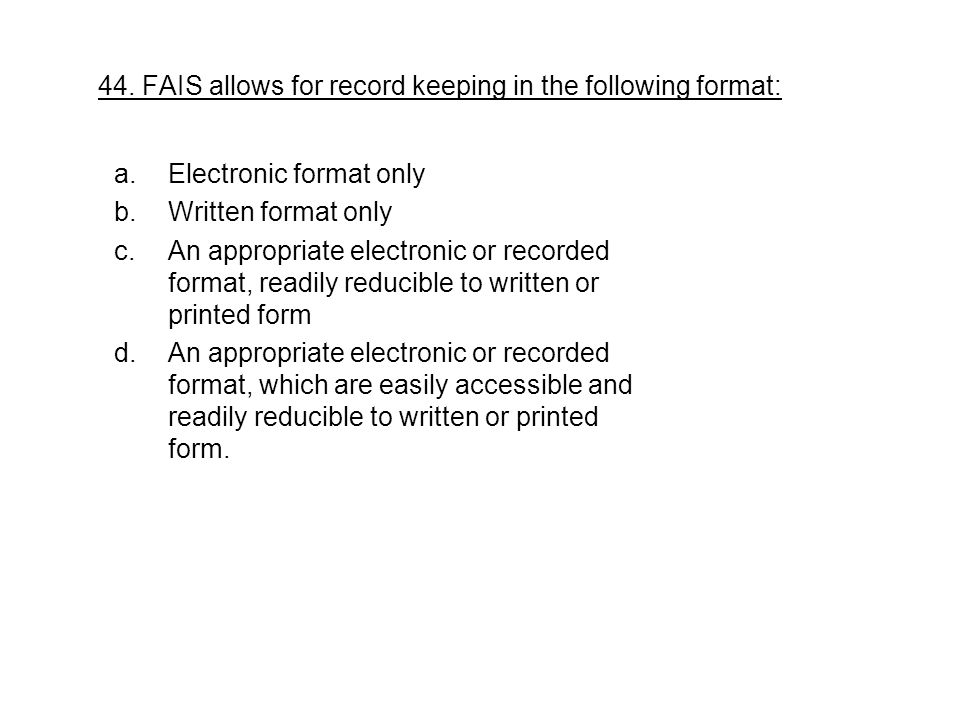44. FAIS allows for record keeping in the following format: