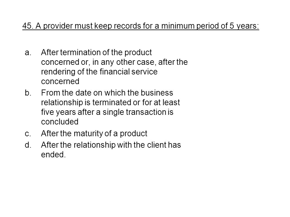 45. A provider must keep records for a minimum period of 5 years: