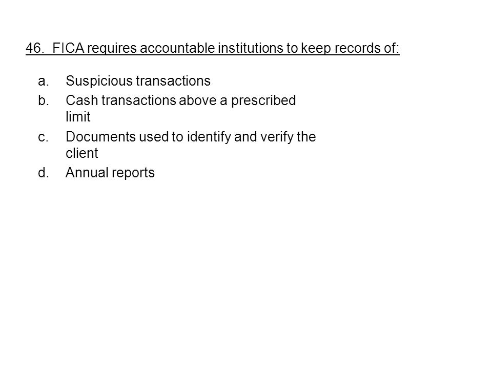 46. FICA requires accountable institutions to keep records of: