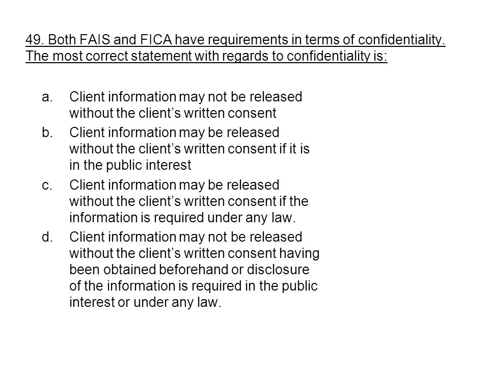 49. Both FAIS and FICA have requirements in terms of confidentiality
