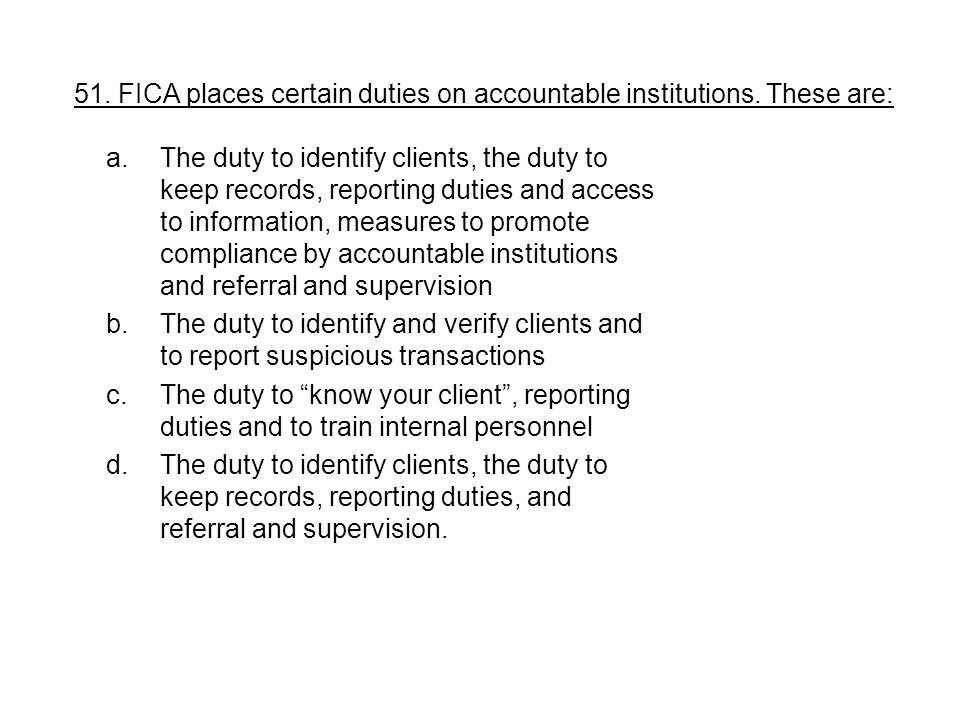 51. FICA places certain duties on accountable institutions. These are: