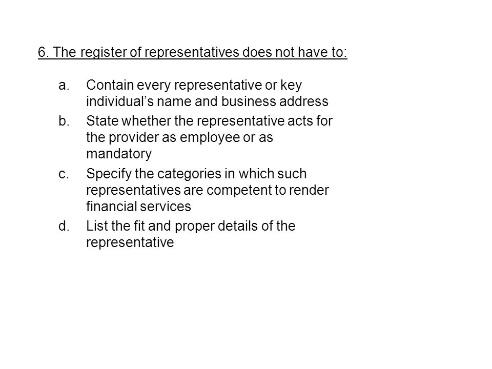 6. The register of representatives does not have to: