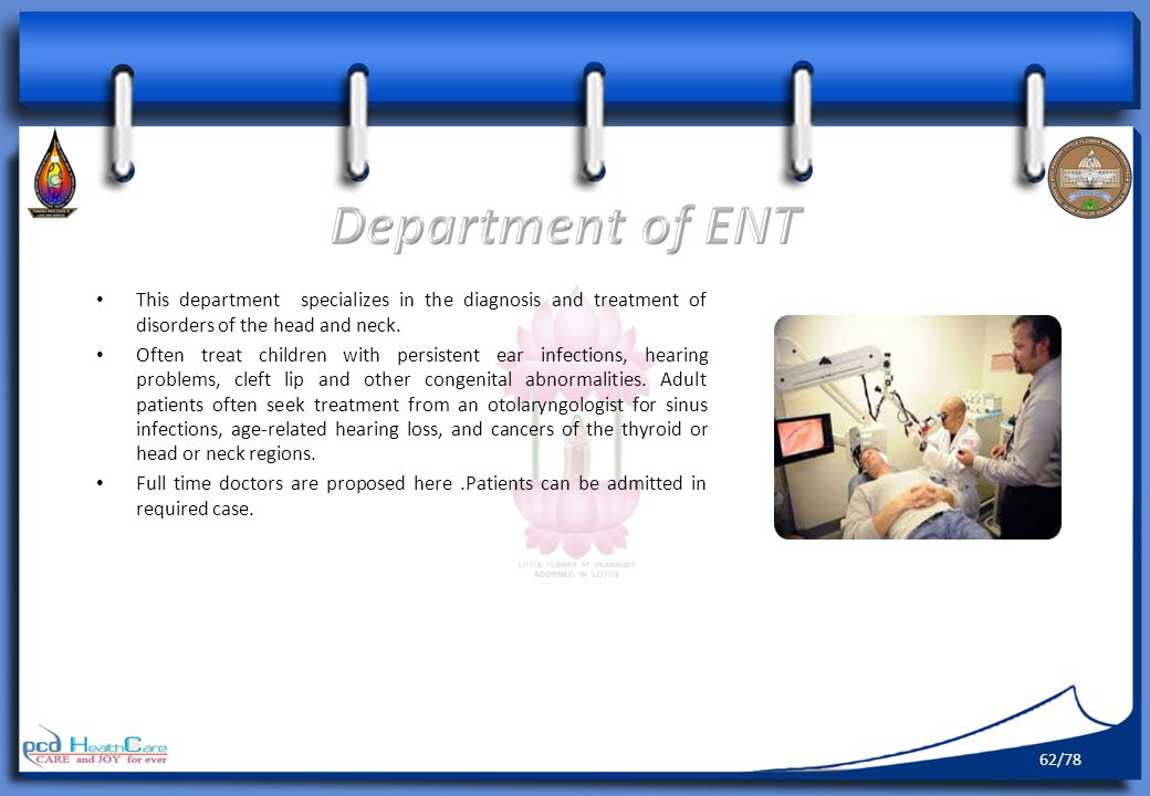 Department of ENT This department specializes in the diagnosis and treatment of disorders of the head and neck.