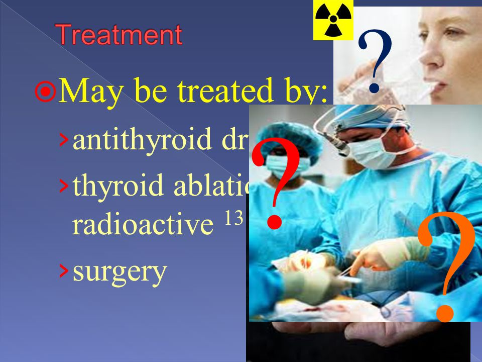 May be treated by: antithyroid drugs