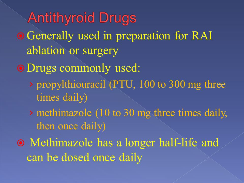 Antithyroid Drugs Generally used in preparation for RAI ablation or surgery. Drugs commonly used: