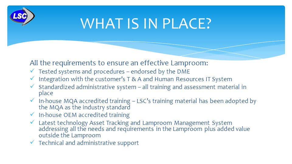 WHAT IS IN PLACE All the requirements to ensure an effective Lamproom: Tested systems and procedures – endorsed by the DME.