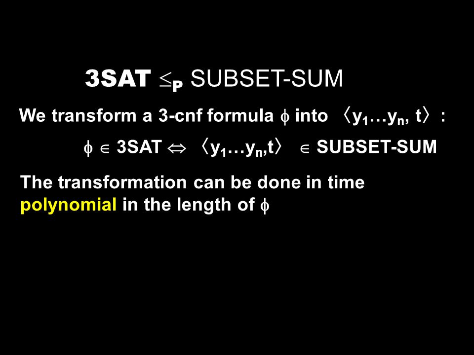 3SAT P SUBSET-SUM We transform a 3-cnf formula  into 〈y1…yn, t〉: