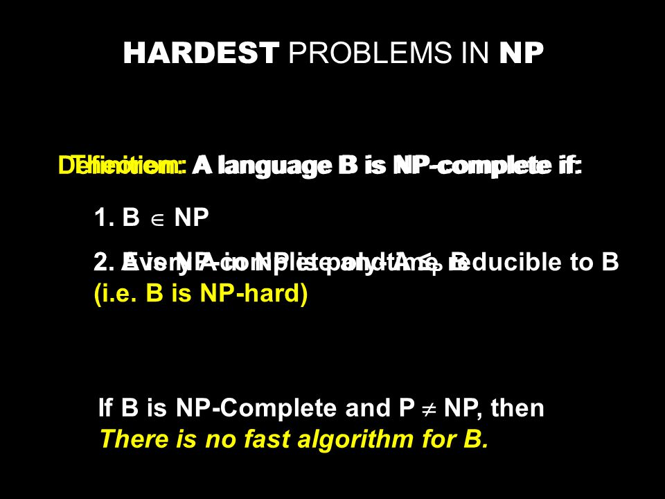 HARDEST PROBLEMS IN NP Definition: A language B is NP-complete if: