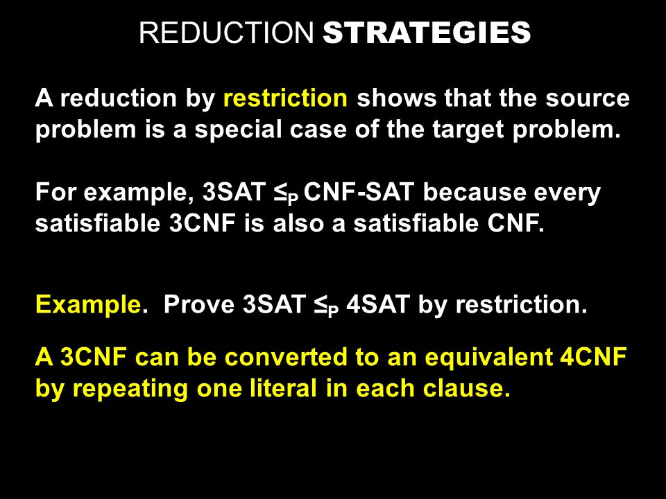 REDUCTION STRATEGIES A reduction by restriction shows that the source
