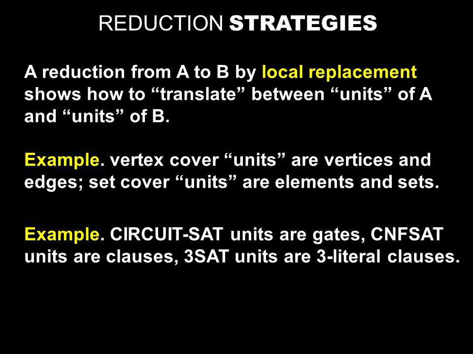 REDUCTION STRATEGIES A reduction from A to B by local replacement