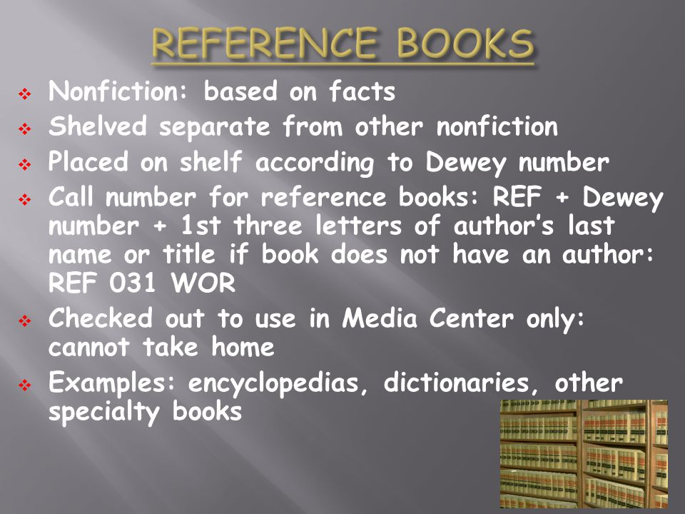 REFERENCE BOOKS Nonfiction: based on facts