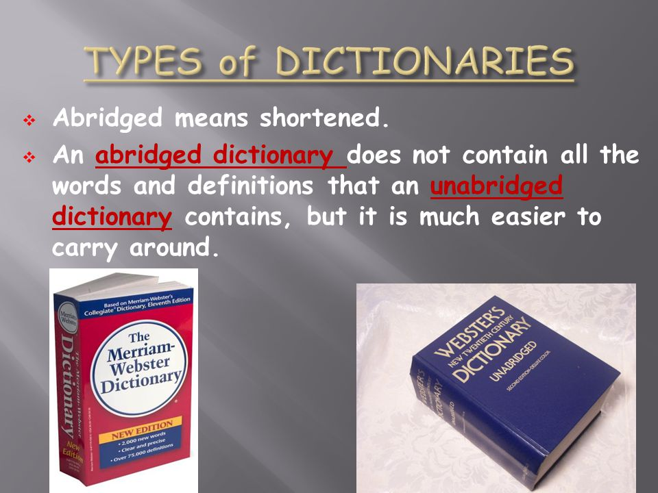 TYPES of DICTIONARIES Abridged means shortened.