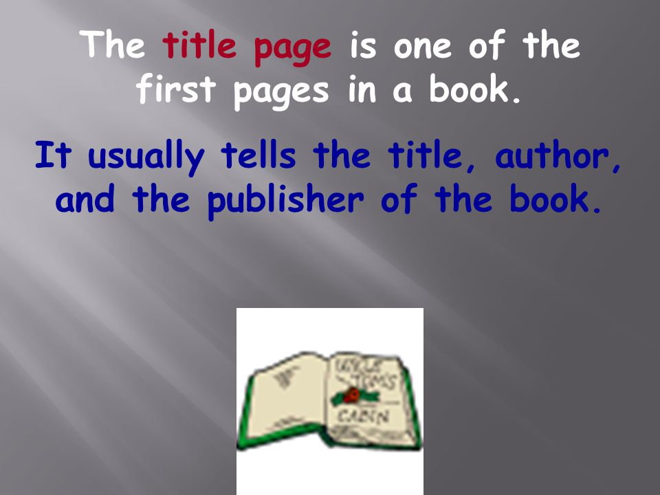 The title page is one of the first pages in a book.