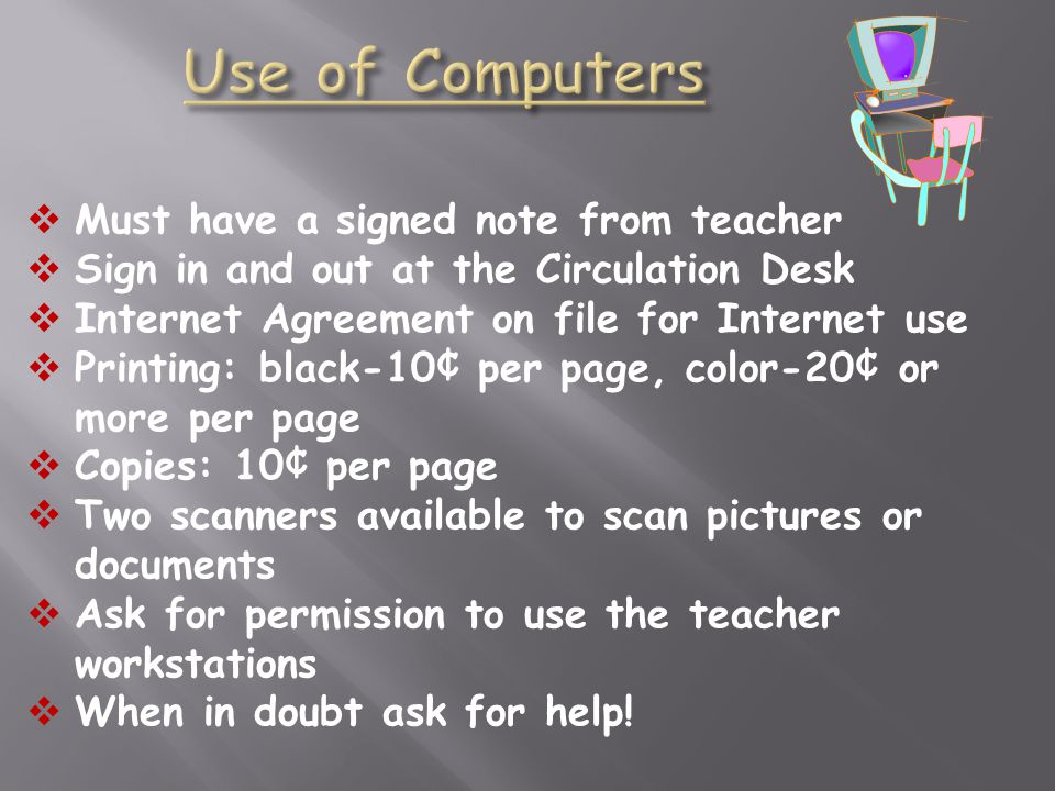 Use of Computers Must have a signed note from teacher