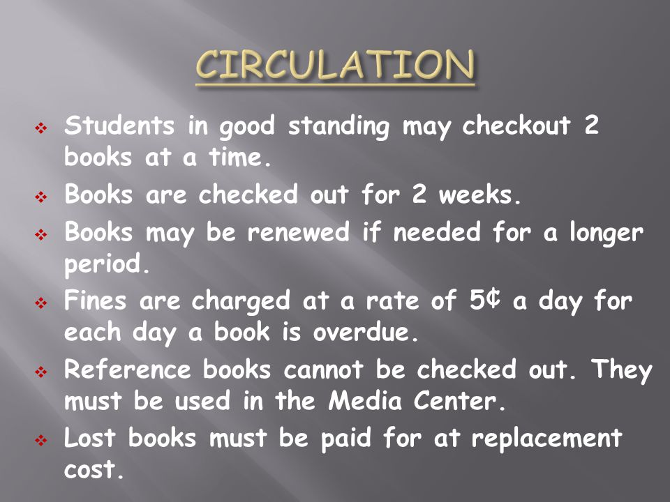 CIRCULATION Students in good standing may checkout 2 books at a time.