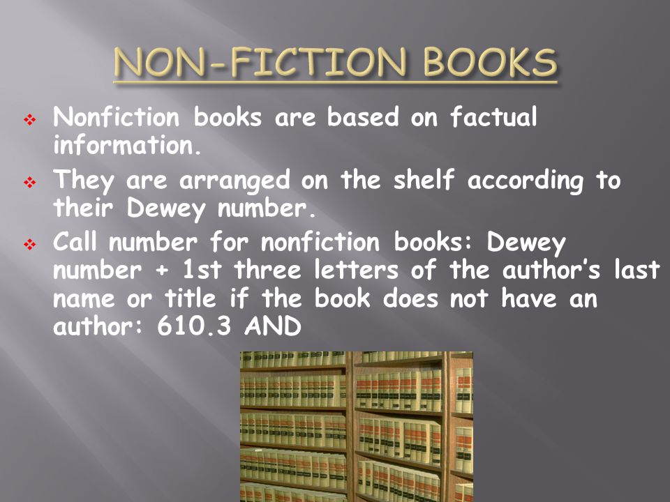 NON-FICTION BOOKS Nonfiction books are based on factual information.