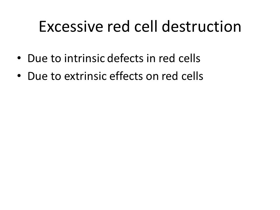 Excessive red cell destruction
