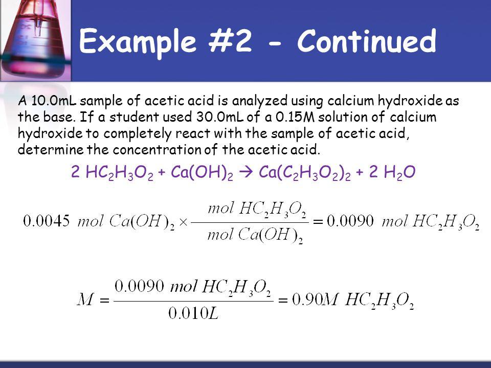 2 HC2H3O2 + Ca(OH)2  Ca(C2H3O2)2 + 2 H2O