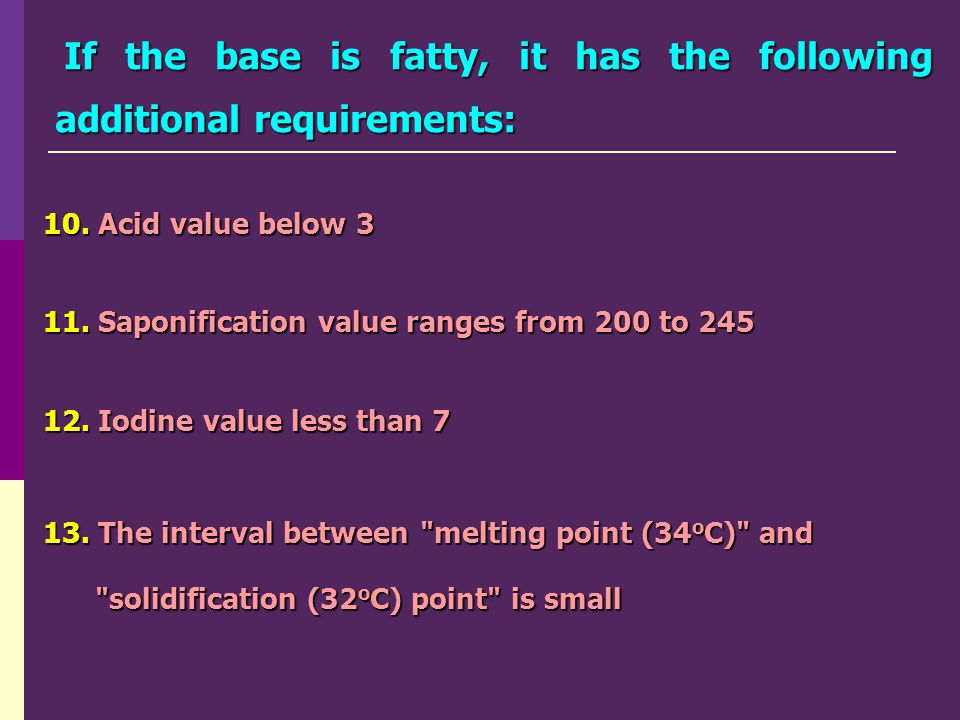 If the base is fatty, it has the following additional requirements: