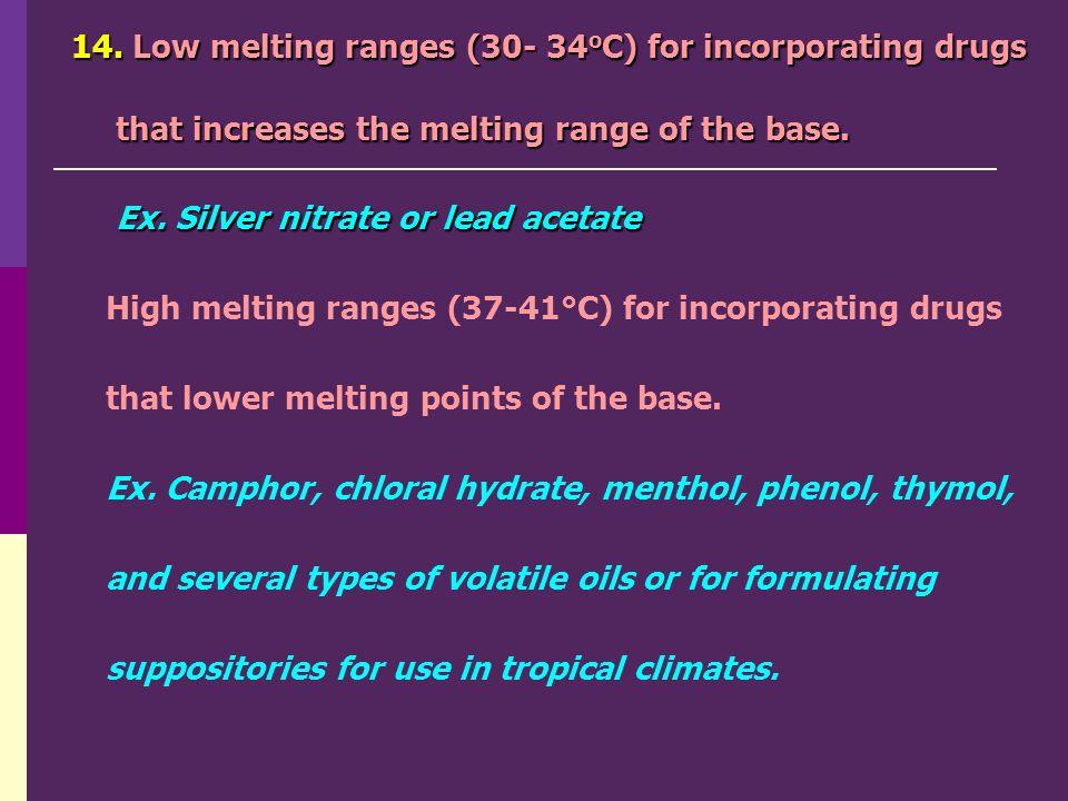 14. Low melting ranges (30- 34oC) for incorporating drugs