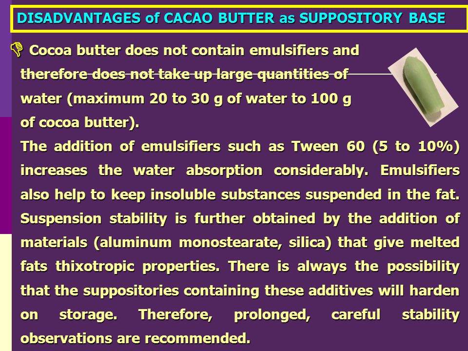  DISADVANTAGES of CACAO BUTTER as SUPPOSITORY BASE