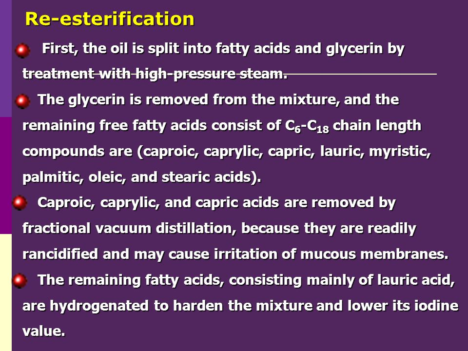 Re-esterification First, the oil is split into fatty acids and glycerin by treatment with high-pressure steam.