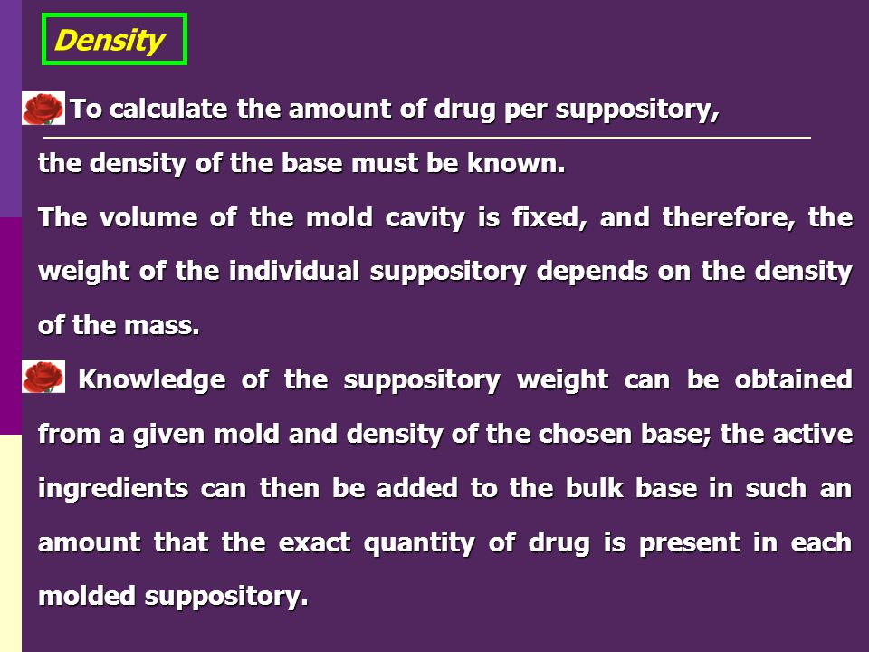 Density To calculate the amount of drug per suppository,