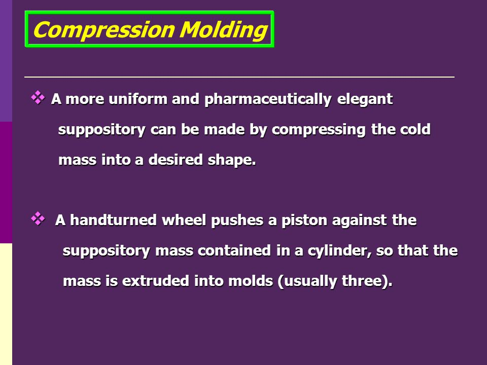 Compression Molding A more uniform and pharmaceutically elegant