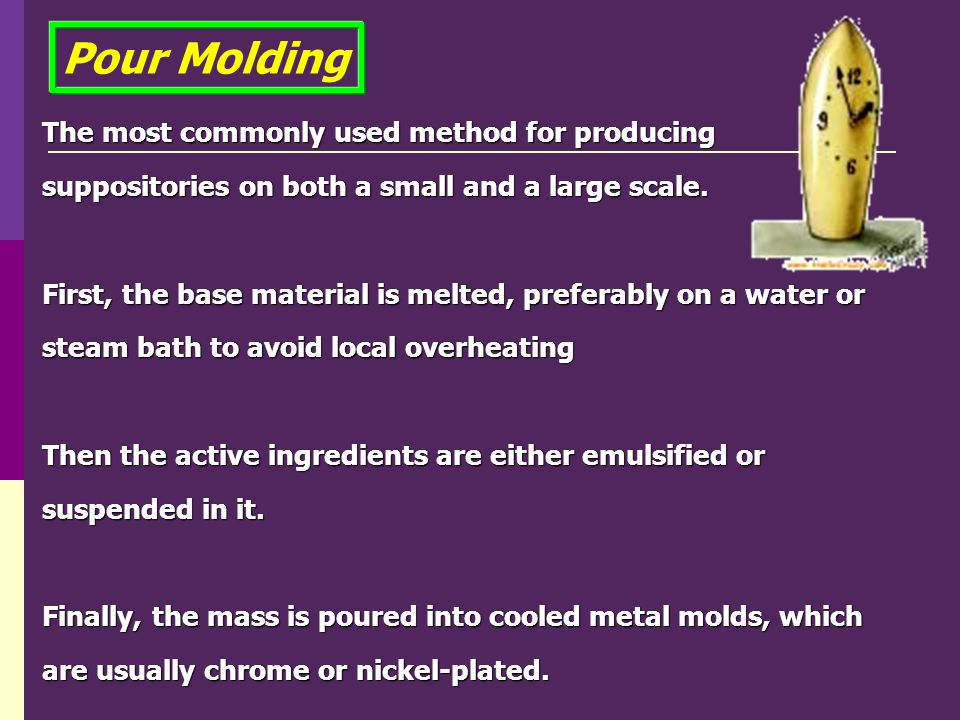 Pour Molding The most commonly used method for producing