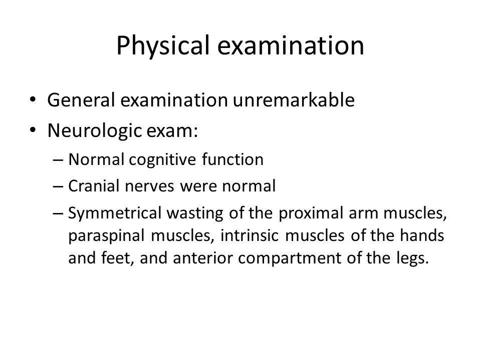Physical examination General examination unremarkable Neurologic exam: