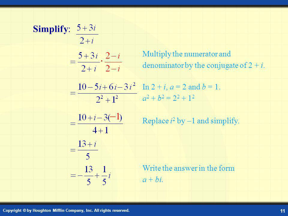 Simplify: Multiply the numerator and denominator by the conjugate of 2 + i. In 2 + i, a = 2 and b = 1. a2 + b2 = 22 + 12.