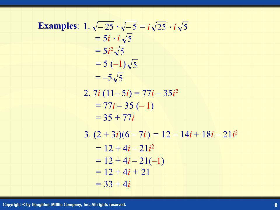 Examples: 1. = i i = 5i i = 5i2 = 5 (–1) = –5