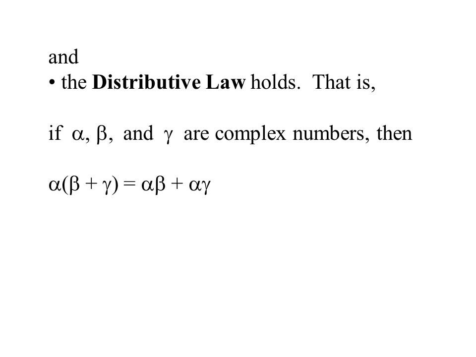 and the Distributive Law holds. That is, if , , and  are complex numbers, then.