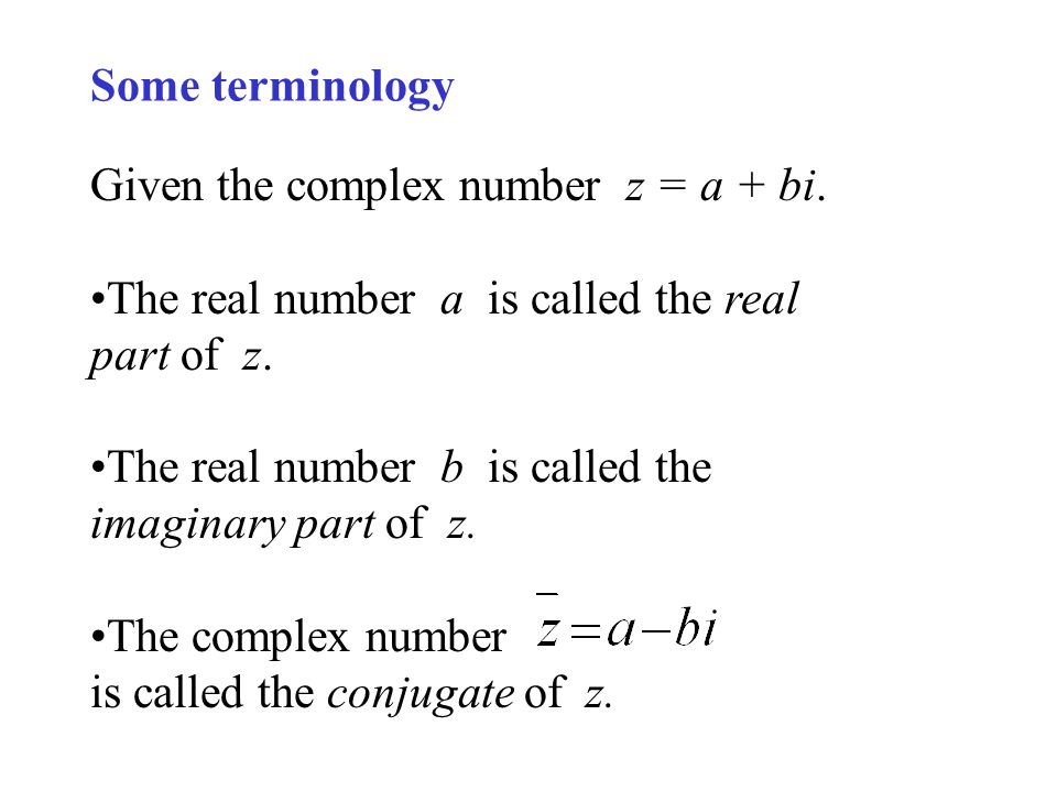Some terminology Given the complex number z = a + bi. The real number a is called the real part of z.