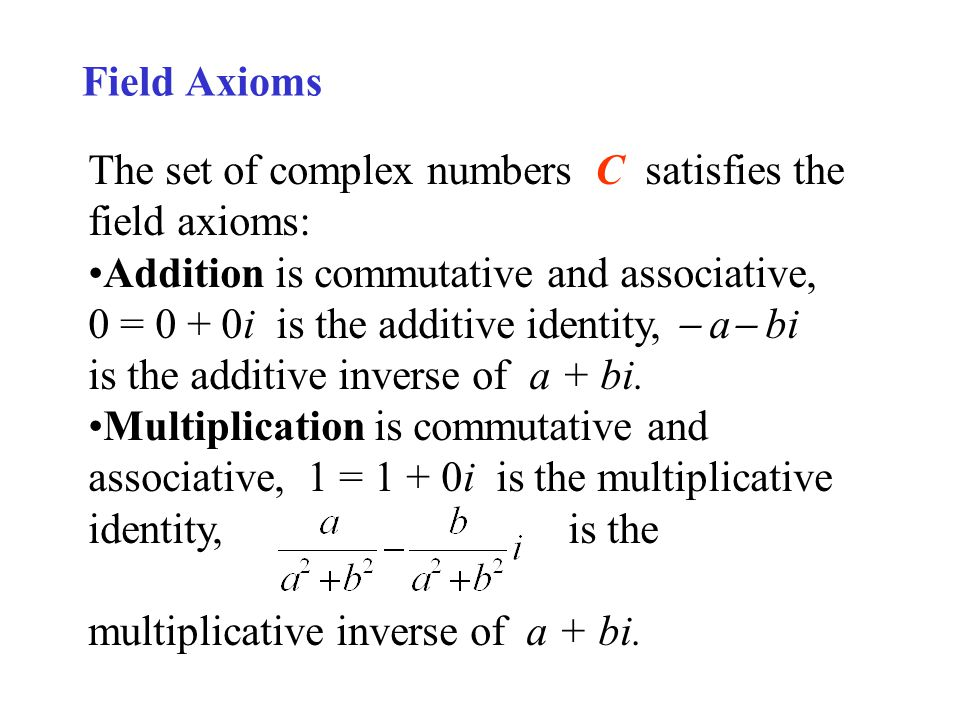 Field Axioms The set of complex numbers C satisfies the field axioms: Addition is commutative and associative,