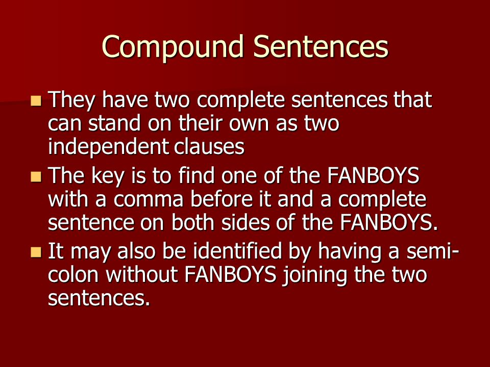 Compound Sentences They have two complete sentences that can stand on their own as two independent clauses.