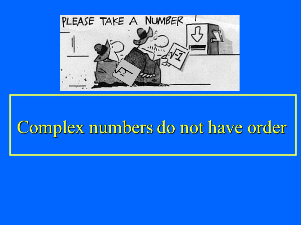 Complex numbers do not have order