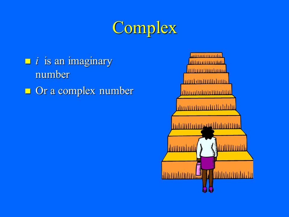Complex i is an imaginary number Or a complex number