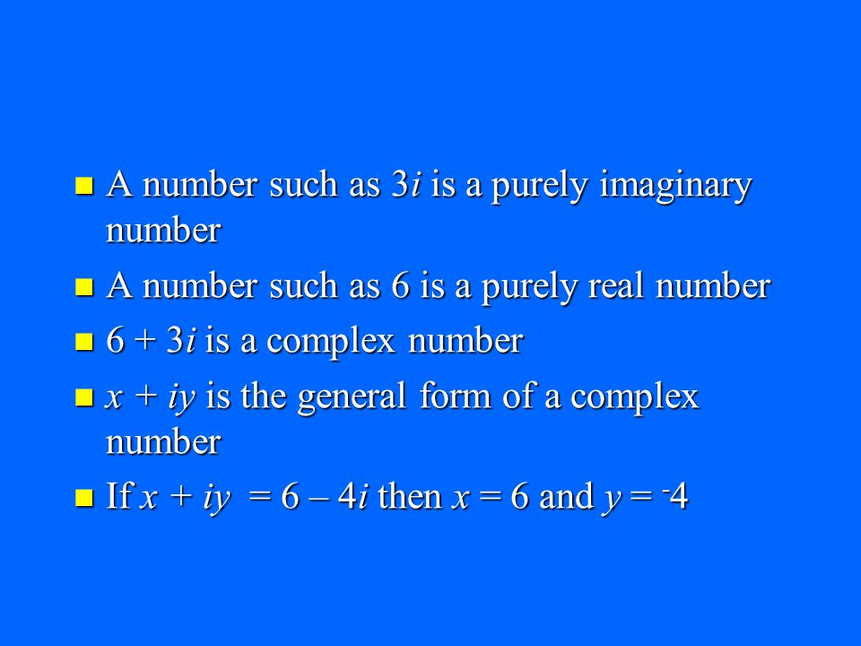 A number such as 3i is a purely imaginary number