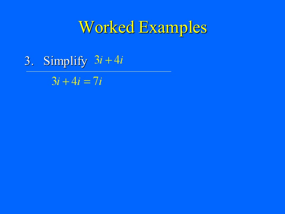 Worked Examples 3. Simplify