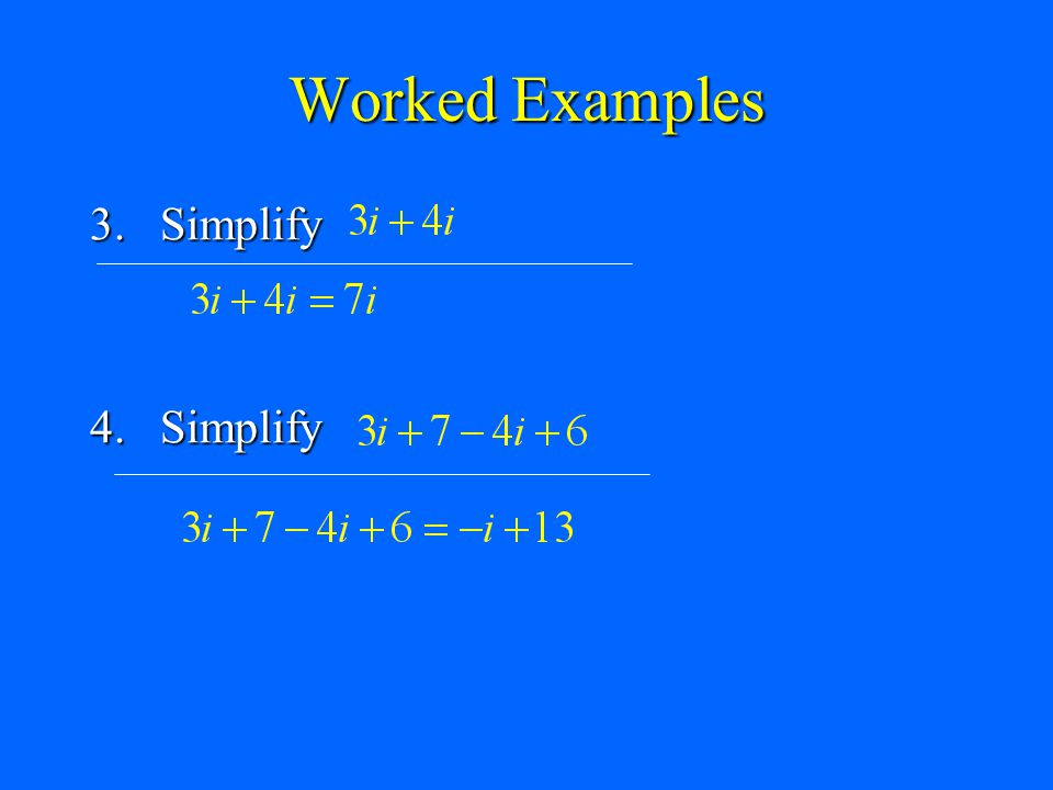 Worked Examples 3. Simplify 4. Simplify