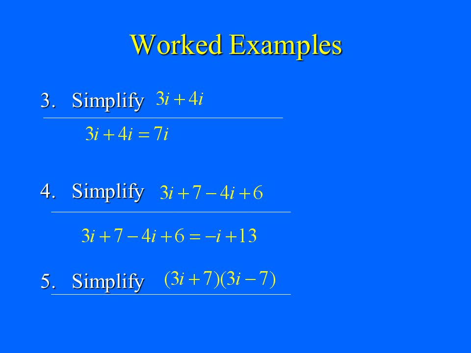 Worked Examples 3. Simplify 4. Simplify 5. Simplify