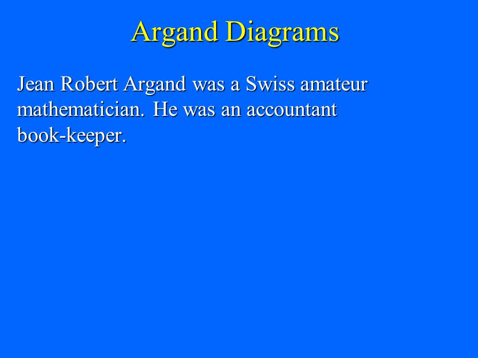 Argand Diagrams Jean Robert Argand was a Swiss amateur mathematician.