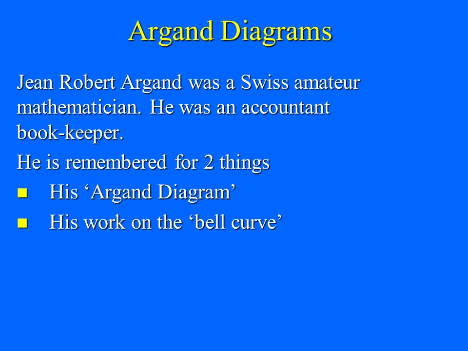 Argand Diagrams Jean Robert Argand was a Swiss amateur mathematician. He was an accountant book-keeper.