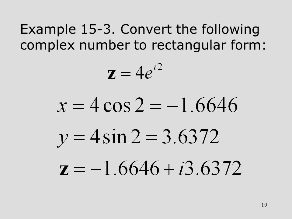 Example Convert the following complex number to rectangular form: