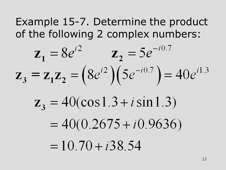 Example Determine the product of the following 2 complex numbers: